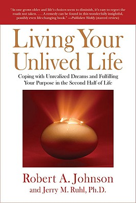 Living Your Unlived Life By Johnson, Robert A./ Ruhl, Jerry M.