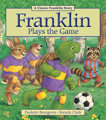 Franklin Plays the Game By Bourgeois, Paulette/ Clark, Brenda (COR)